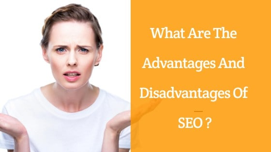 What Are The Advantages And Disadvantages Of SEO ?